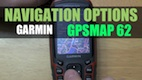 Garmin GPSMAP 62 – Navigating Options